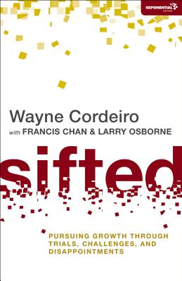 Sifted: Pursuing Growth Through Trials, Challenges, and Disappointments - Cordeiro, Wayne, Dr., and Chan, Francis, and Osborne, Larry