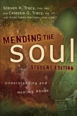 Mending the Soul: Understanding and Healing Abuse - Tracy, Steven R, and Tracy, Celestia G, and Garrison, Kristi Ickes