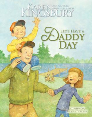 Let's Have a Daddy Day - Kingsbury, Karen, and Andreasen, Dan (Illustrator)