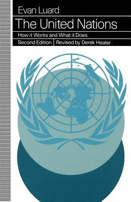 United Nations: How It Works and What It Does - Luard, Evan, and Williamson, Pauline (Editor), and Heater, Derek, Professor (Editor)