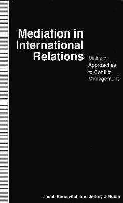 Mediation in International Relations: Multiple Approaches to Conflict Management - Bercovitch, Jacob (Editor), and Rubin, Jeffrey Z (Editor)