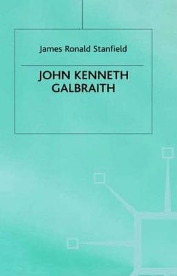 John Kenneth Galbraith - Stanfield, Ronald, and Stanfield, J Ron