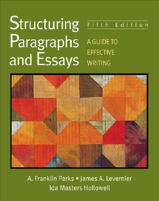 Structuring Paragraphs and Essays: A Guide to Effective Writing - Parks, A Franklin, and Levernier, James A, and Hollowell, Ida Masters