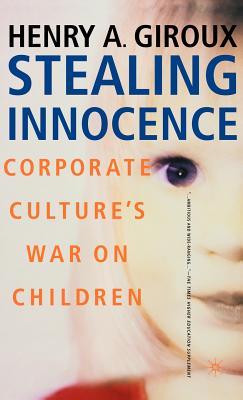 Stealing Innocence: Corporate Culture's War on Children - Giroux, Henry A