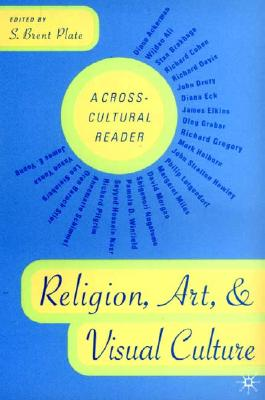Religion, Art, and Visual Culture: A Cross-Cultural Reader - Plate, S Brent (Editor)