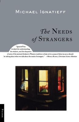 The Needs of Strangers - Ignatieff, Michael, Professor
