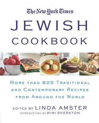 The New York Times Jewish Cookbook: 850 Traditional and Contemporary Recipes from Around the World - Amster, Linda (Editor), and Sheraton, Mimi (Introduction by)