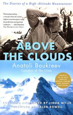 Above the Clouds: The Diaries of a High-Altitude Mountaineer - Boukreev, Anatoli, and Wylie, Linda (Editor), and Rowell, Galen A (Foreword by)