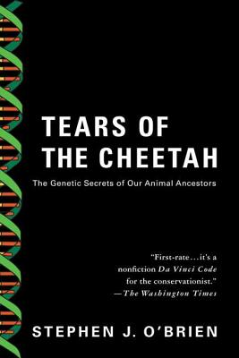 Tears of the Cheetah: And Other Tales from the Genetic Frontier - O'Brien, Stephen J, Dr., and Mayr, Ernst (Foreword by)