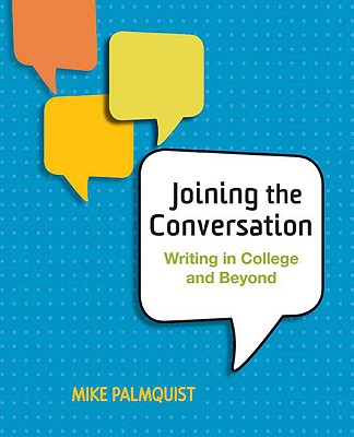 Joining the Conversation: Writing in College and Beyond - Palmquist, Mike