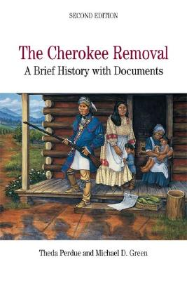 The Cherokee Removal: A Brief History with Documents - Perdue, Theda (Editor), and Green, Michael D, Professor (Editor)