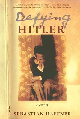 Defying Hitler: A Memoir - Haffner, Sebastian, and Pretzel, Oliver (Translated by)