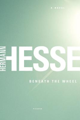 Beneath the Wheel - Hesse, Hermann, and Roloff, Michael (Translated by)