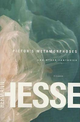 Pictor's Metamorphoses: And Other Fantasies - Hesse, Hermann, and Ziolkowski, Theodore (Editor), and Lesser, Rika (Translated by)