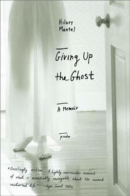 Giving Up the Ghost: A Memoir - Mantel, Hilary