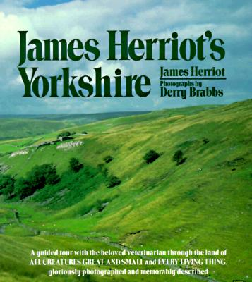 James Herriot's Yorkshire: A Guided Tour with the Beloved Veterinarian Through the Land of All Creatures Great and Small and Every Living Thing, Gloriously Photographed and Memorably Described - Herriot, James, and Brabbs, Derry (Photographer)