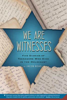 We Are Witnesses: Five Diaries of Teenagers Who Died in the Holocaust - Boas, Jacob