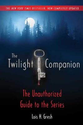The Twilight Companion: Completely Updated: The Unauthorized Guide to the Series - Gresh, Lois H