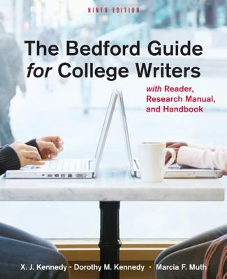 The Bedford Guide for College Writers: With Reader, Research Manual, and Handbook - Kennedy, X J, Mr., and Kennedy, Dorothy M, and Muth, Marcia