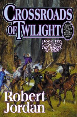 Crossroads of Twilight: Book Ten of 'The Wheel of Time' - Jordan, Robert, and Jordan