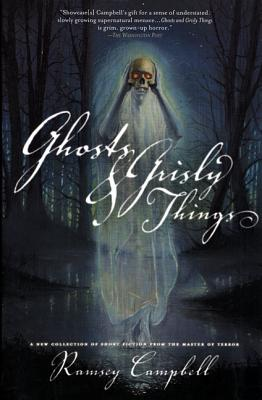 Ghosts and Grisly Things - Campbell, Ramsey (Editor), and Dann, Jack (Editor), and Etchison, Dennis (Editor)
