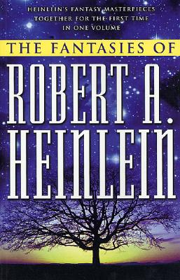 The Fantasies of Robert A. Heinlein - Heinlein, Robert A
