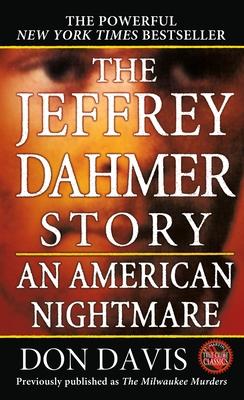 The Jeffrey Dahmer Story: An American Nightmare - Davis, Donald A