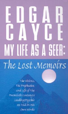 My Life as a Seer: The Lost Memoirs - Cayce, Edgar, and Smith, A Robert (Compiled by)