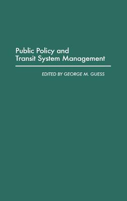 Public Policy and Transit System Management - Guess, George M
