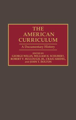 The American Curriculum: A Documentary History - Willis, George (Editor), and Schubert, William H (Editor), and Bullough, Robert V, Jr. (Editor)