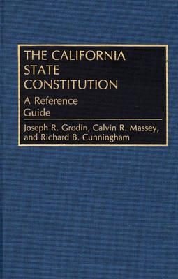 The California State Constitution: A Reference Guide - Grodin, Joseph R, and Massey, Calvin R, and Cunningham, Richard B