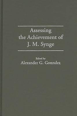 Assessing the Achievement of J. M. Synge - Gonzalez, Alexander G (Editor)