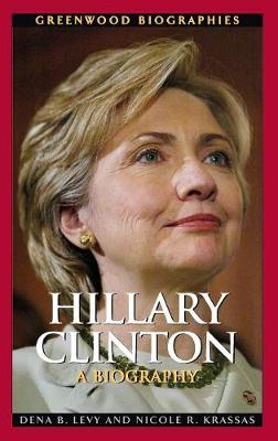 Hillary Clinton: A Biography - Levy, Dena B, and Krassas, Nicole R