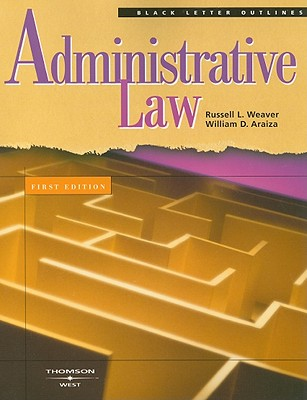 Administrative Law - Weaver, Russell L, and Araiza, William D