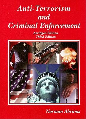 Anti-Terrorism and Criminal Enforcement - Abrams, Norman