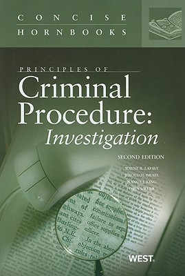 Principles of Criminal Procedure: Investigation - LaFave, Wayne R, and Israel, Jerold H, and King, Nancy J