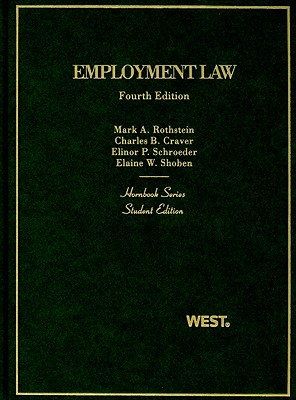 Employment Law - Rothstein, Mark A, Professor, and Craver, Charles B, and Schroeder, Elinor P