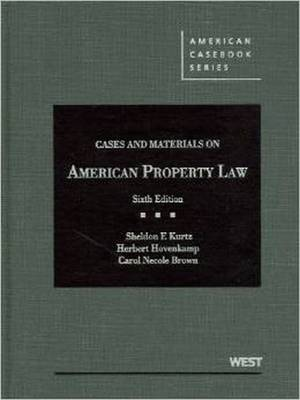 Cases and Materials on American Property Law - Kurtz, Sheldon, and Hovenkamp, Herbert, and Brown, Carol