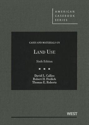 Cases and Materials on Land Use - Callies, David L, and Freilich, Robert H, and Roberts, Thomas E
