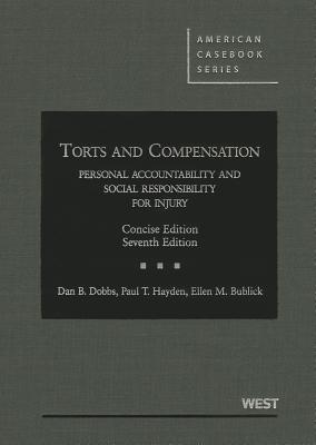 Dobbs, Hayden and Bublick's Torts and Compensation, Personal Accountability and Social Responsibility for Injury, Concise, 7th - Dobbs, Dan B, and Hayden, Paul T, and Bublick, Ellen M