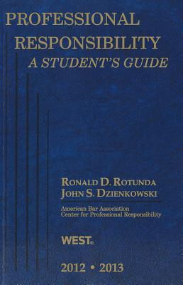 Professional Responsibility, a Student's Guide, 2012-2013 - Rotunda, Ronald D, and Dzienkowski, John S