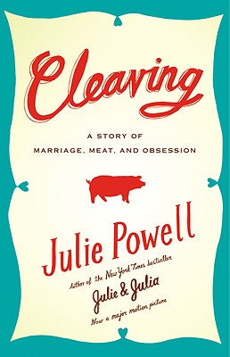 Cleaving: A Story of Marriage, Meat, and Obsession - Powell, Julie