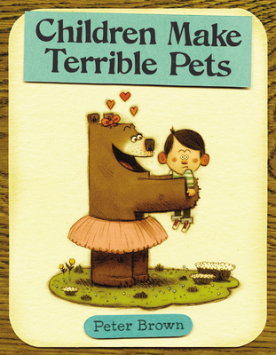 Children Make Terrible Pets - Brown, Peter