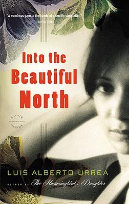 Into the Beautiful North - Urrea, Luis Alberto, Mfa
