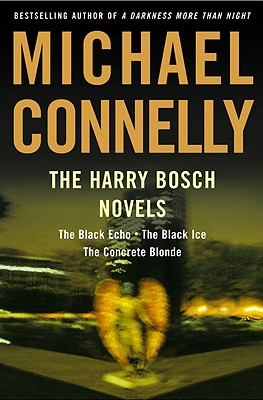 The Harry Bosch Novels: The Black Echo, the Black Ice, the Concrete Blonde - Connelly, Michael