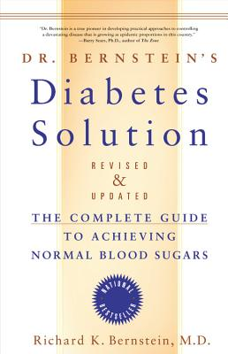 Dr. Bernstein's Diabetes Solution: The Complete Guide to Achieving Normal Blood Sugars - Bernstein, Richard K, M.D.