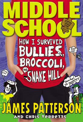 Middle School: How I Survived Bullies, Broccoli, and Snake Hill - Patterson, James, MD, and Tebbetts, Chris