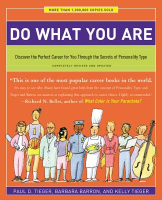 Do What You Are: Discover the Perfect Career for You Through the Secrets of Personality Type - Tieger, Paul D, and Barron, Barbara, and Tieger, Kelly