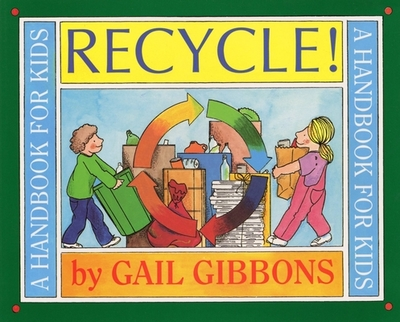 Recycle!: A Handbook for Kids - Gibbons, Gail