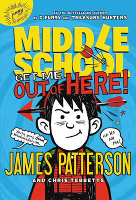 Middle School: Get Me Out of Here! - Patterson, James, MD, and Tebbetts, Chris